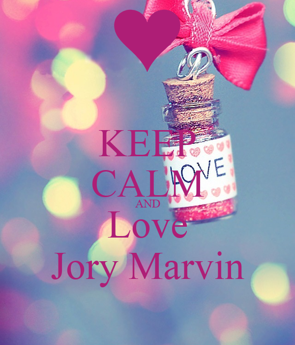 KEEP CALM AND Love Jory Marvin