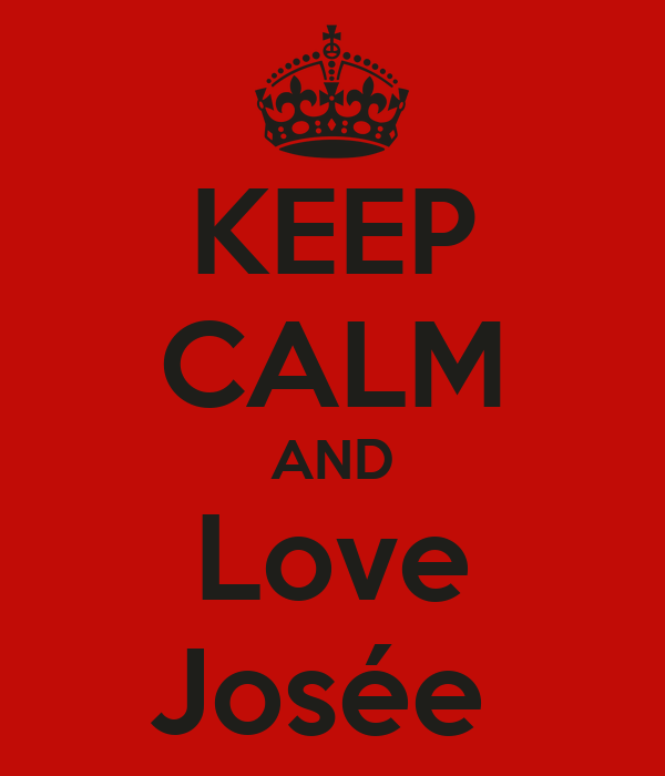 KEEP CALM AND Love Josée