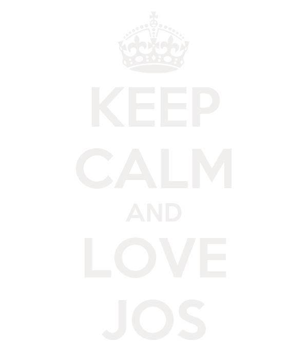 KEEP CALM AND LOVE JOS