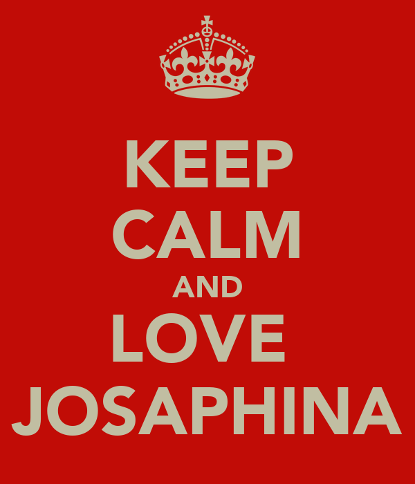 KEEP CALM AND LOVE  JOSAPHINA