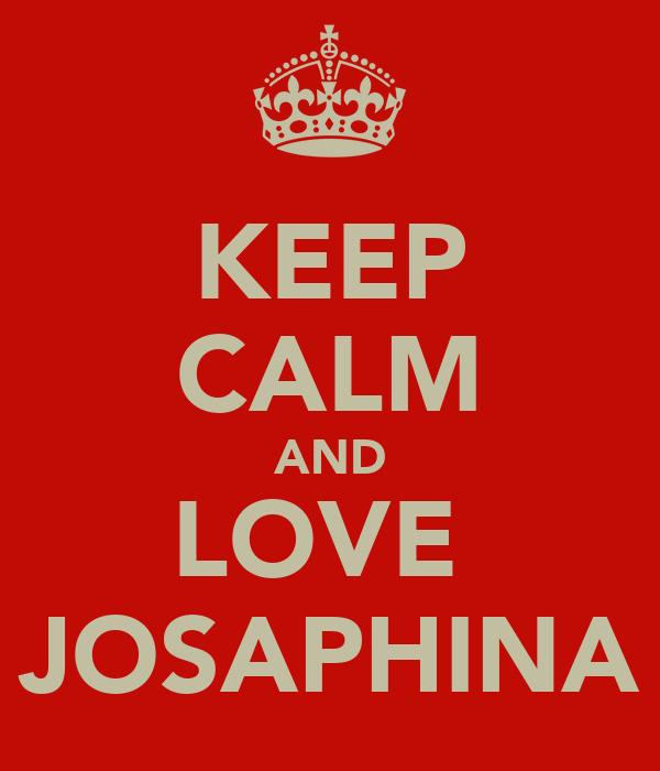 KEEP CALM AND LOVE  JOSAPHINA