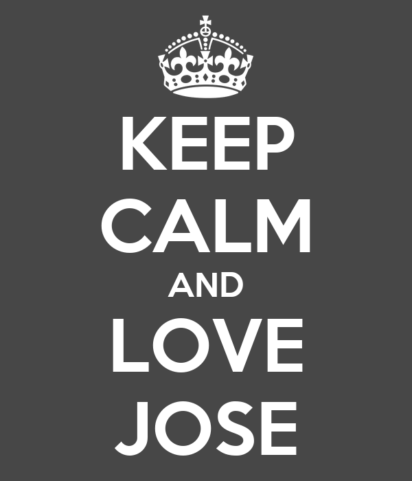 KEEP CALM AND LOVE JOSE