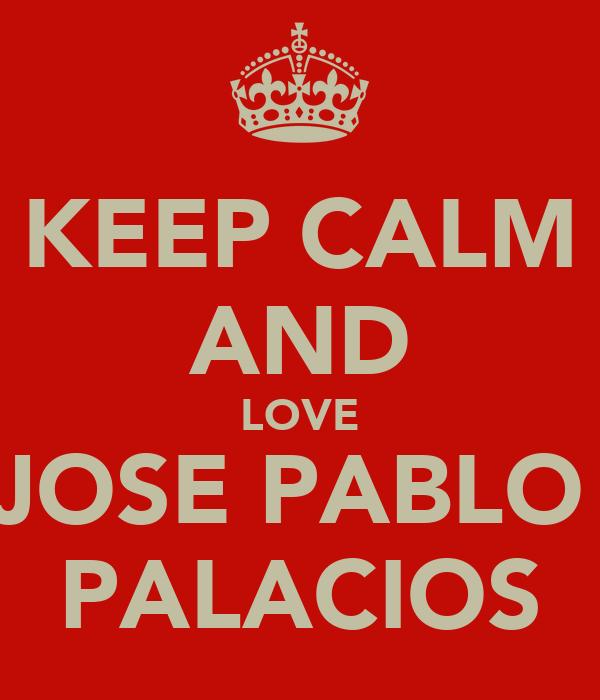 KEEP CALM AND LOVE JOSE PABLO  PALACIOS