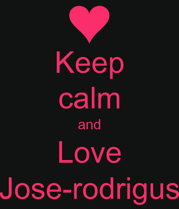 Keep calm and Love Jose-rodrigus