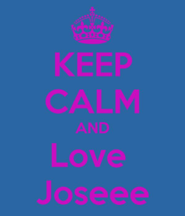 KEEP CALM AND Love  Joseee
