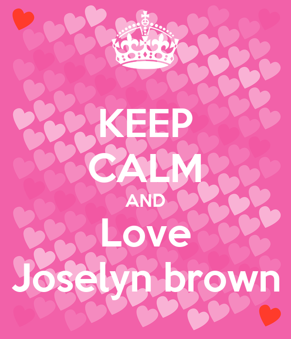 KEEP CALM AND Love Joselyn brown