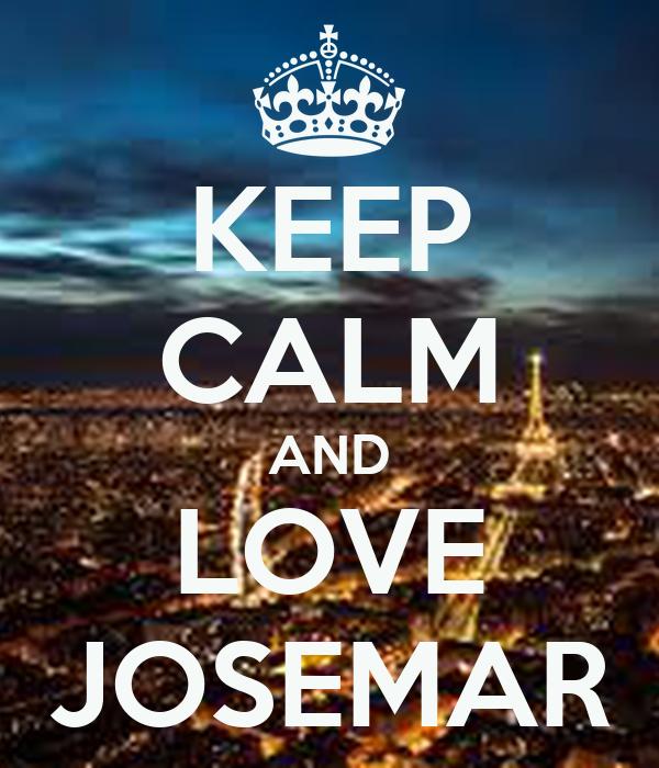 KEEP CALM AND LOVE JOSEMAR
