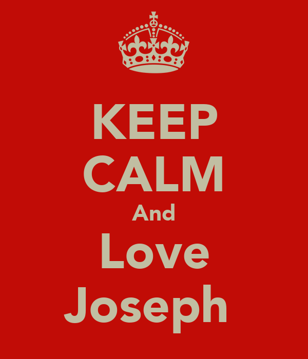 KEEP CALM And Love Joseph