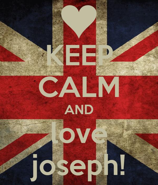 KEEP CALM AND love joseph!
