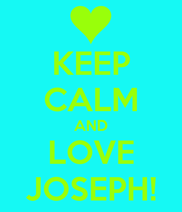 KEEP CALM AND LOVE JOSEPH!
