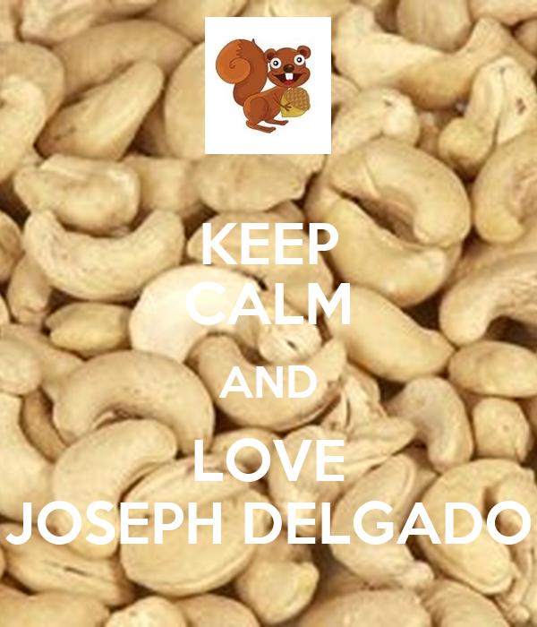 KEEP CALM AND LOVE JOSEPH DELGADO