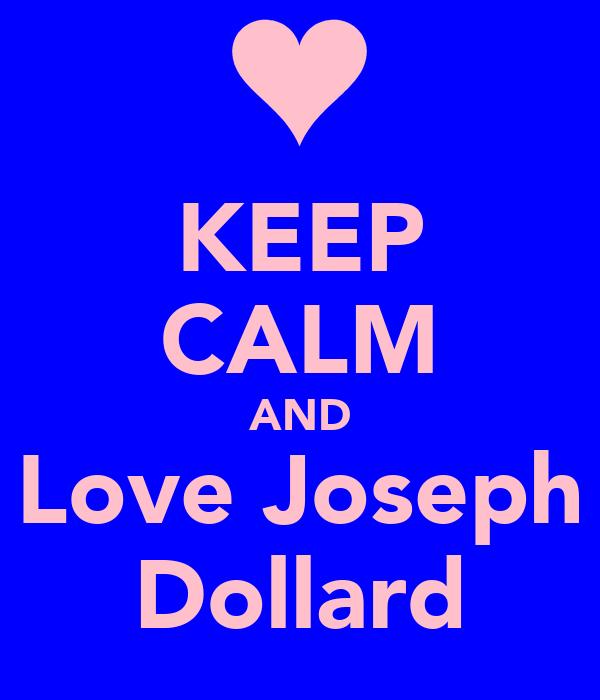 KEEP CALM AND Love Joseph Dollard