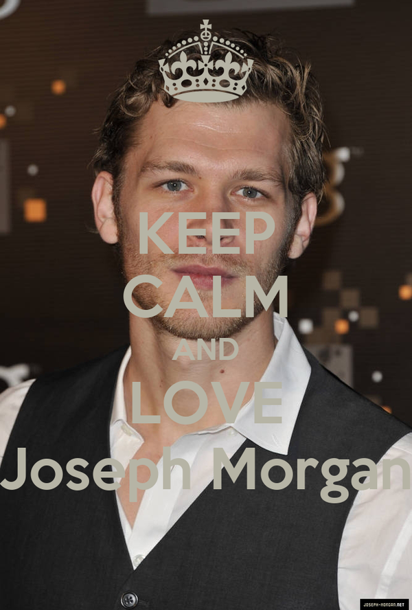 KEEP CALM AND LOVE Joseph Morgan
