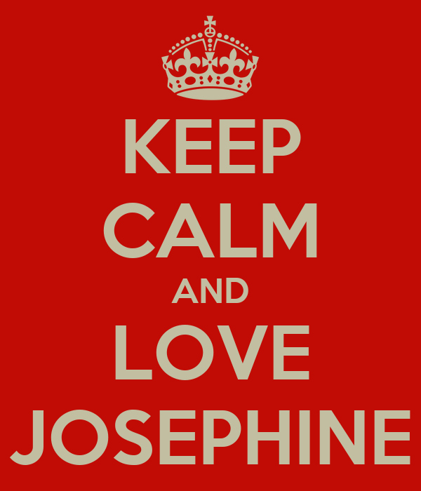 KEEP CALM AND LOVE JOSEPHINE