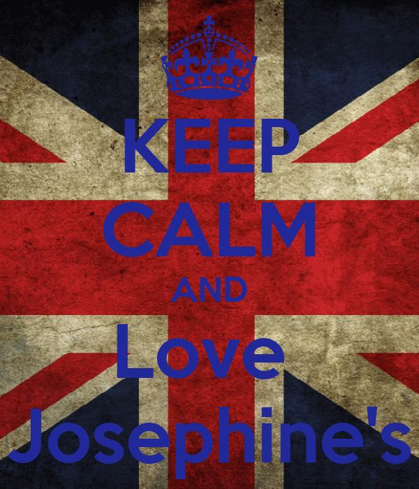 KEEP CALM AND Love  Josephine's