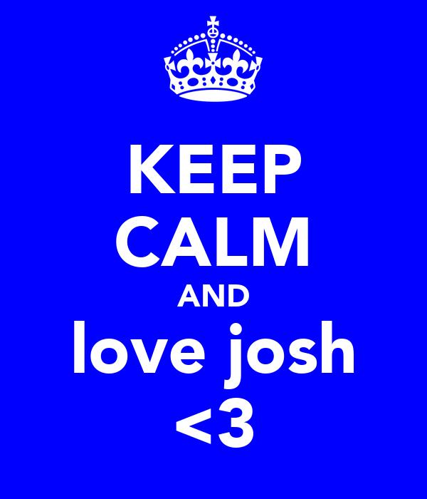 KEEP CALM AND love josh <3