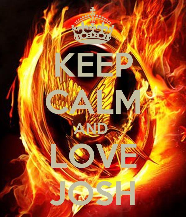 KEEP CALM AND  LOVE JOSH