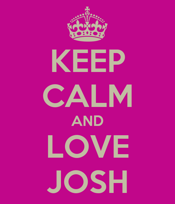 KEEP CALM AND LOVE JOSH
