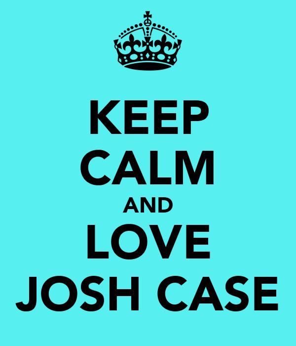 KEEP CALM AND LOVE JOSH CASE