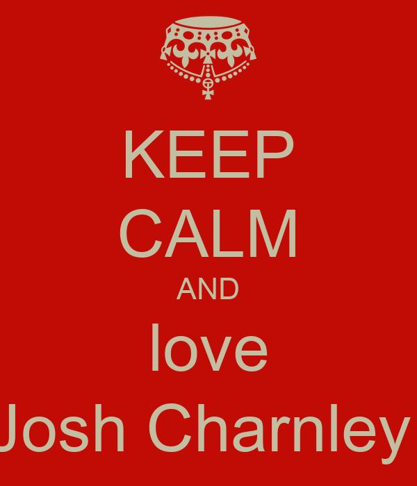 KEEP CALM AND love Josh Charnley