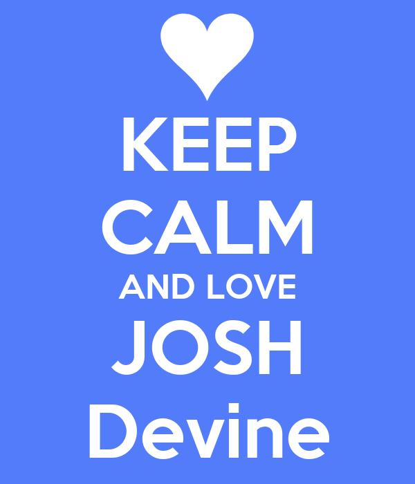 KEEP CALM AND LOVE JOSH Devine