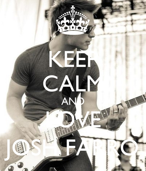 KEEP CALM AND LOVE JOSH FARRO