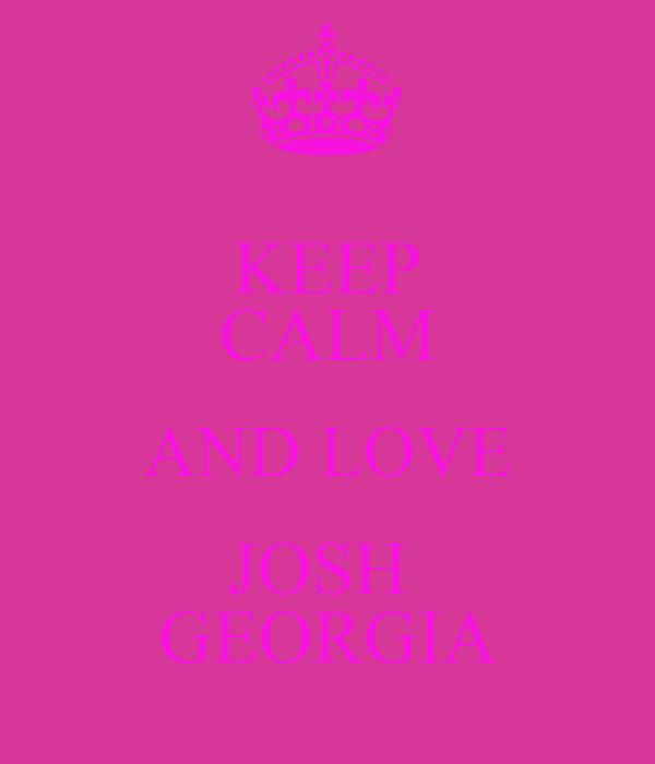 KEEP CALM AND LOVE JOSH  GEORGIA