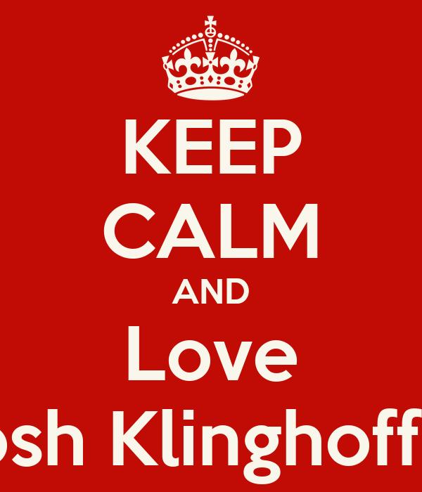 KEEP CALM AND Love Josh Klinghoffer