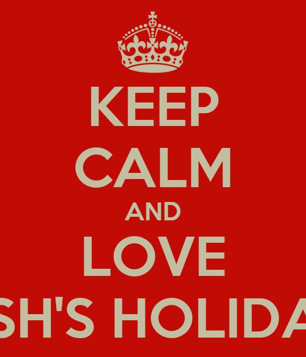 KEEP CALM AND LOVE JOSH'S HOLIDAYS