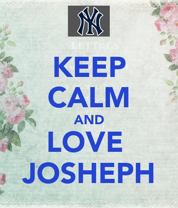 KEEP CALM AND LOVE  JOSHEPH