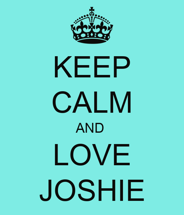 KEEP CALM AND  LOVE JOSHIE