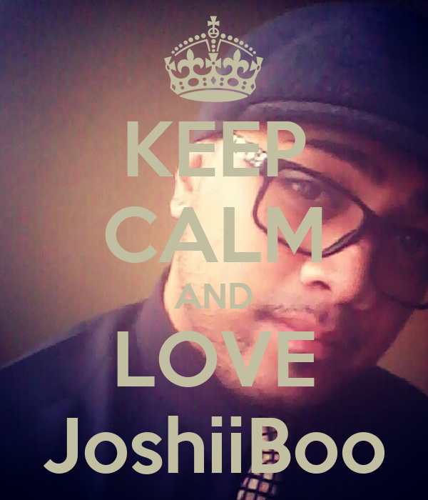 KEEP CALM AND LOVE JoshiiBoo