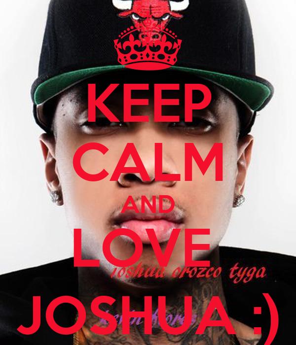 KEEP CALM AND LOVE  JOSHUA :)