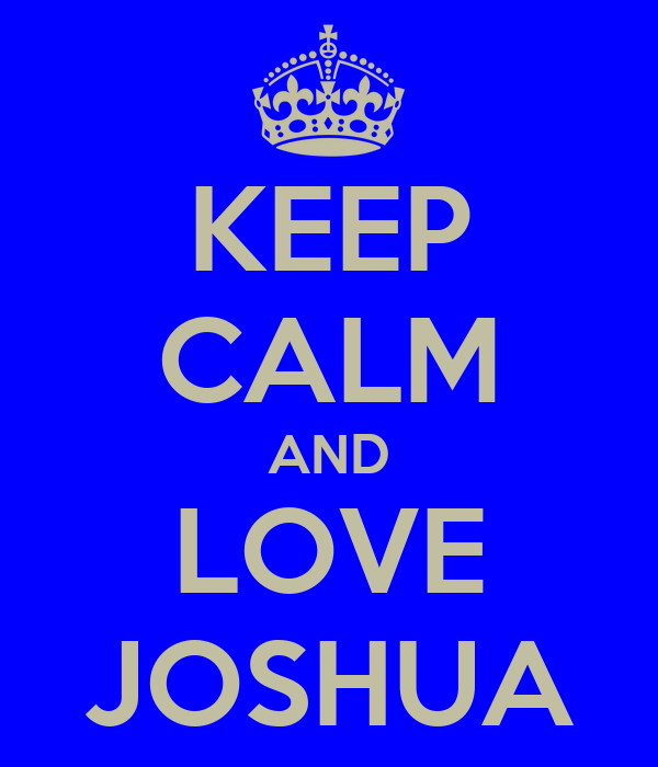 KEEP CALM AND LOVE JOSHUA