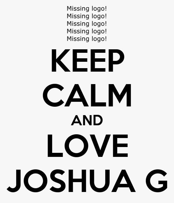 KEEP CALM AND LOVE JOSHUA G