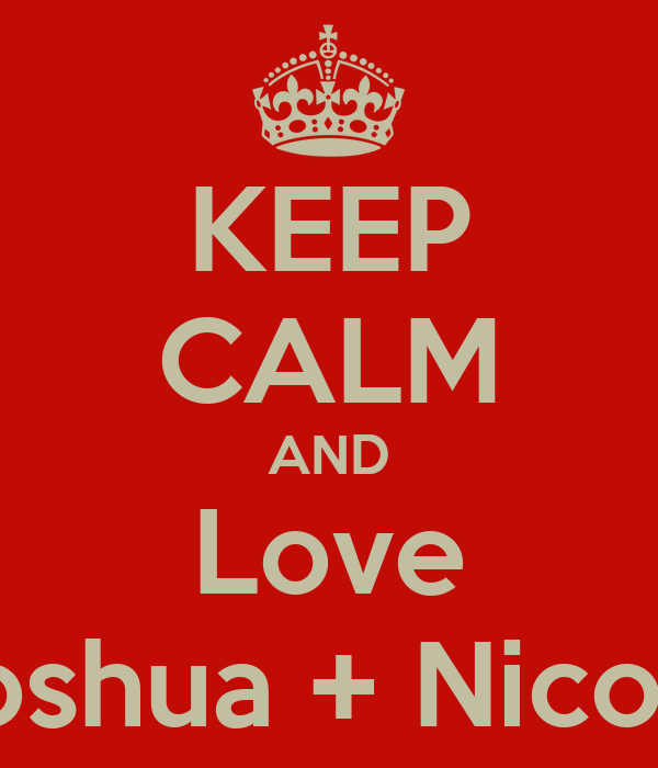 KEEP CALM AND Love Joshua + Nicole