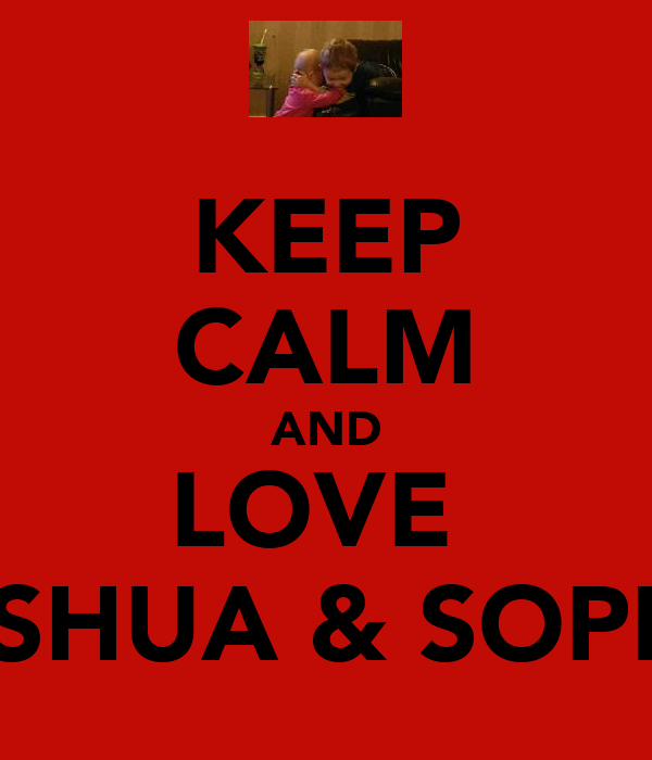 KEEP CALM AND LOVE  JOSHUA & SOPHIE