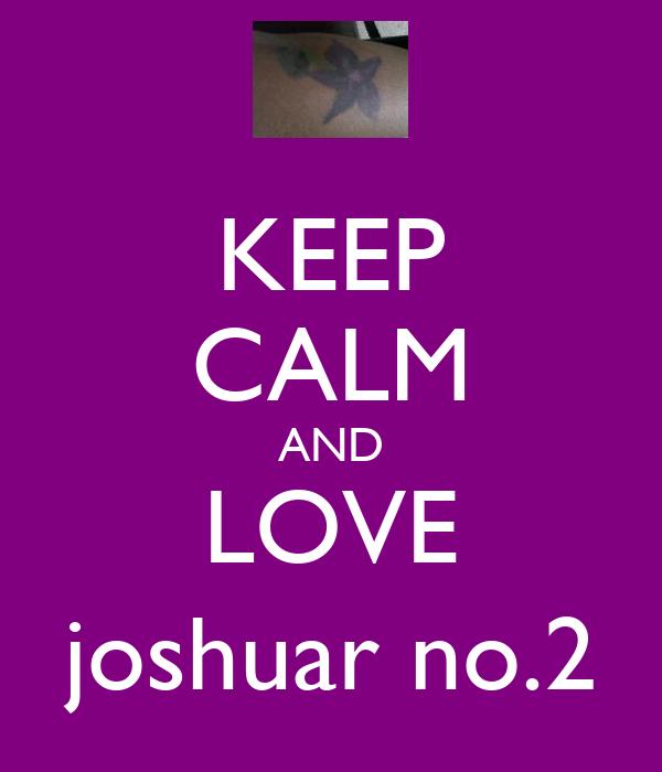 KEEP CALM AND LOVE joshuar no.2
