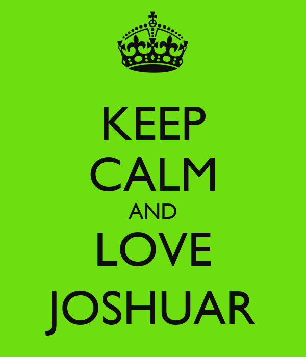 KEEP CALM AND LOVE JOSHUAR