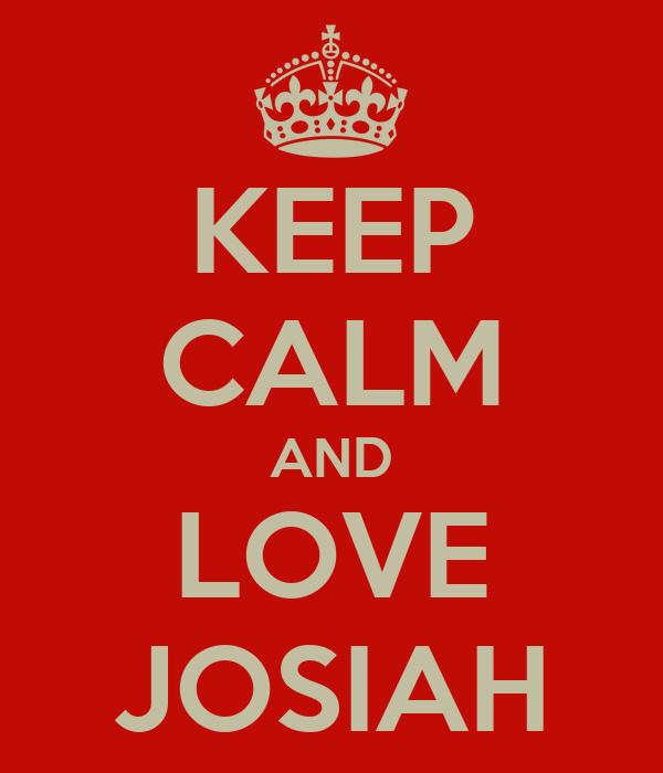 KEEP CALM AND LOVE JOSIAH