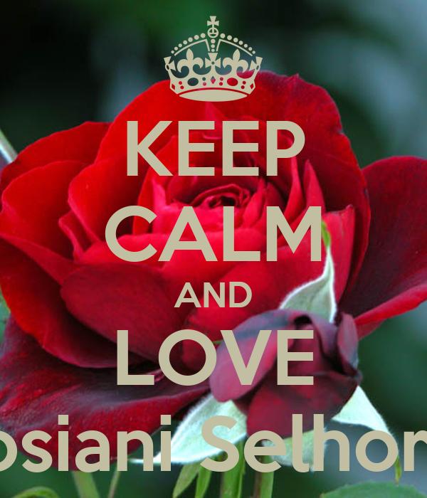 KEEP CALM AND LOVE Josiani Selhorst