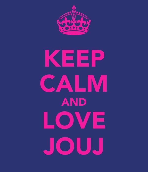 KEEP CALM AND LOVE JOUJ