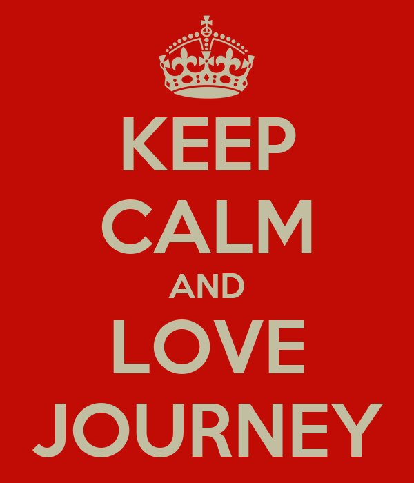 KEEP CALM AND LOVE JOURNEY