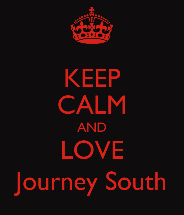KEEP CALM AND LOVE Journey South
