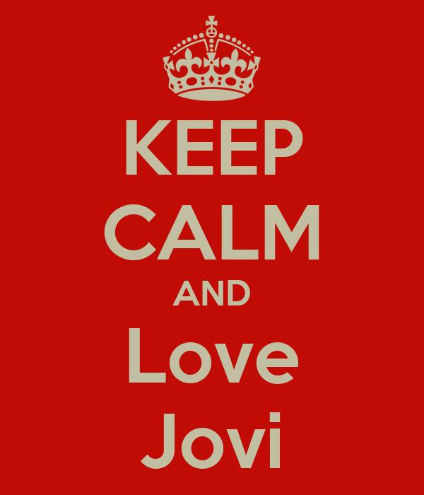 KEEP CALM AND Love Jovi