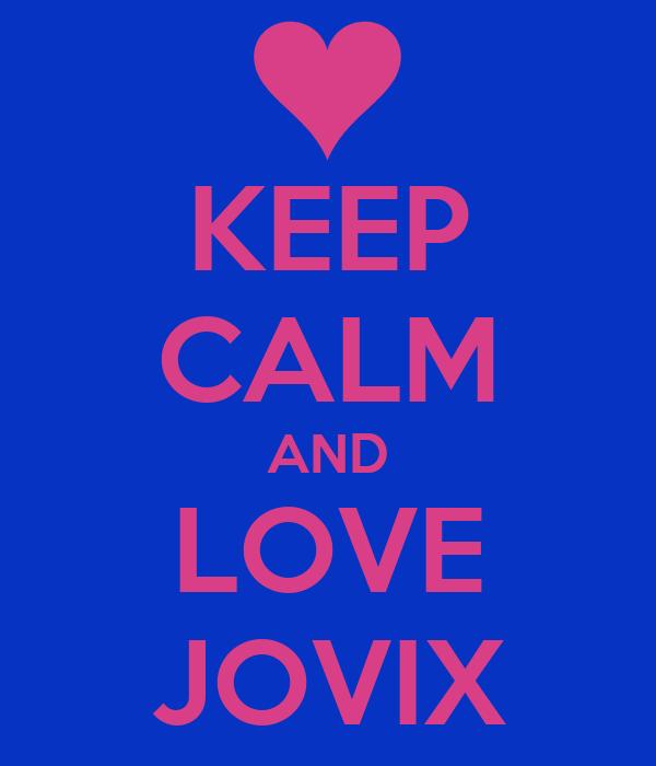 KEEP CALM AND LOVE JOVIX
