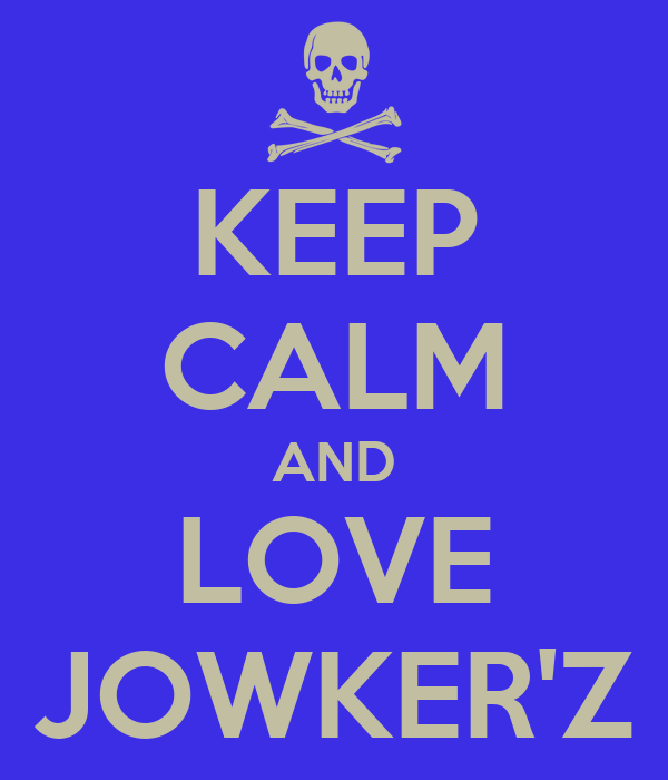 KEEP CALM AND LOVE JOWKER'Z