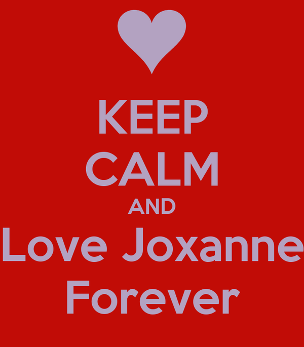 KEEP CALM AND Love Joxanne Forever