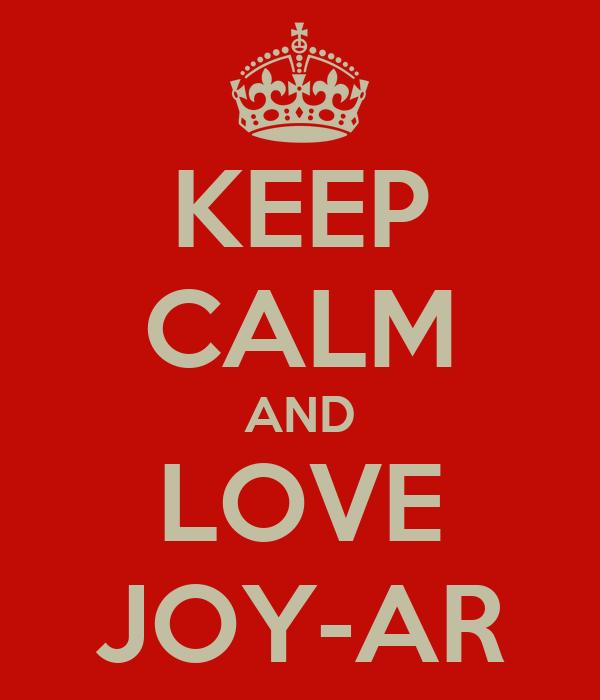 KEEP CALM AND LOVE JOY-AR