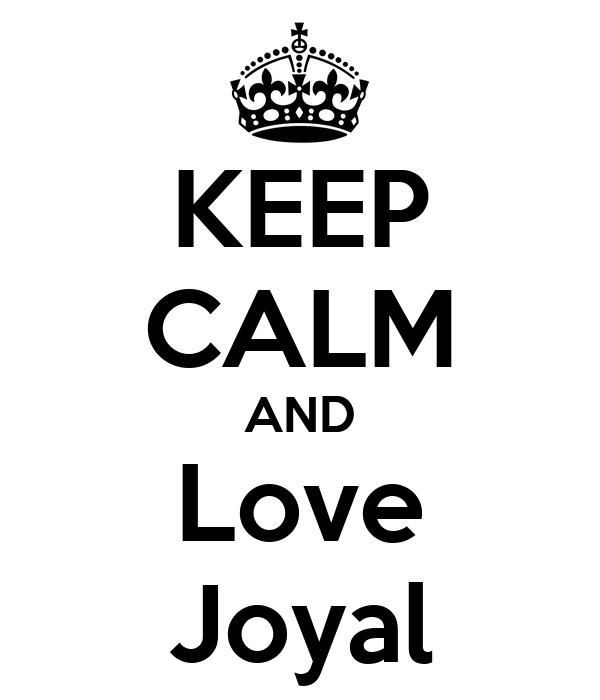 KEEP CALM AND Love Joyal